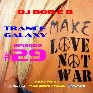 Trance Galaxy Episode 29 (20-07-16) - MAKE LOVE NOT WAR