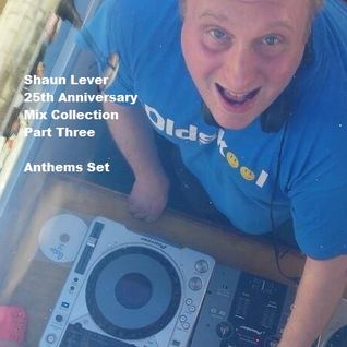 Shaun Lever 25th Anniversary Mix Collection Part Three - Anthems Set