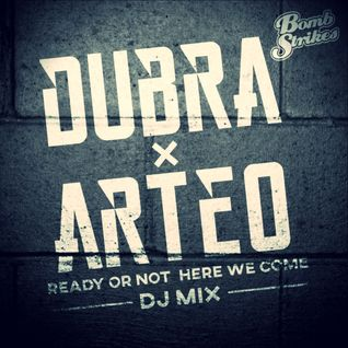 Dubra X Arteo - Ready Or Not Here We Come