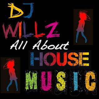 DJ Willz - All About House Music