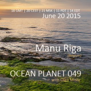 Manu Riga - Ocean Planet 049 Guest Mix [Jun 20 2015] on Pure.FM