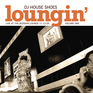House Shoes - Loungin' V.1 : Live at the Buddha Lounge