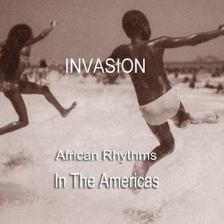 Invasion! African Rhythms In The Americas