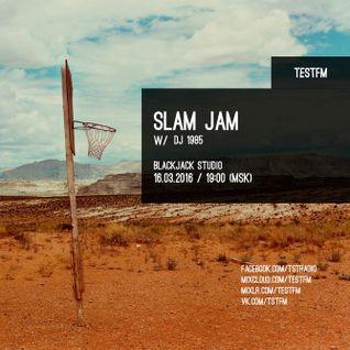 Slam Jam #10 w/ Rostislav (Soul:Good) & DJ 1985 - 16/03/2016