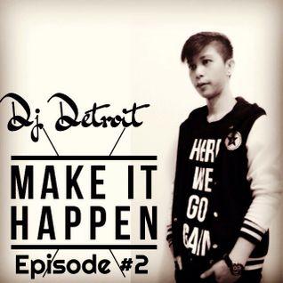 Make It Happen Episode #2 Present By Dj Detroit