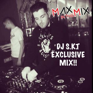 Max In The Mix! DJ S.K.T takes over with a 60 minute exclusive mix!!!