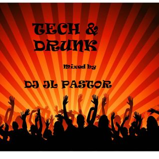 TECH & DRUNK     mixed by   DJ JL PASTOR
