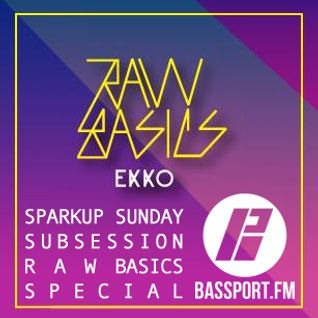 Sparkup Sunday Subsession #3 @ Bassport.fm RAW BASICS special