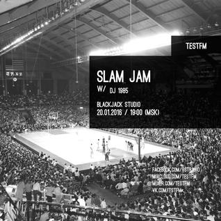 Slam Jam w/ DJ 1985 – 20/01/2016