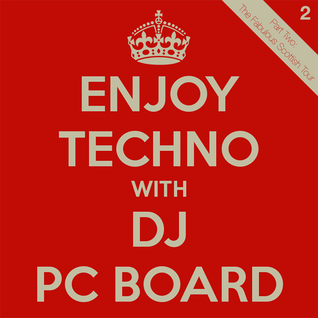Enjoy Techno With DJ PC Board - Part Two: The Fabulous Scottish Tour