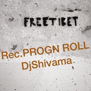 rec.PROGN ROLL.Free Tibet.by DjShivama 2016.