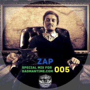 ZAP – SPECIAL MIX FOR BADMANTIME.COM (#005)