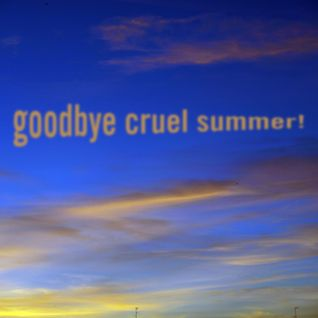 Goodbye cruel summer