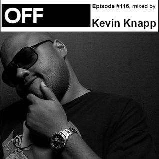OFF Recordings Podcast Episode #116, mixed by Kevin Knapp