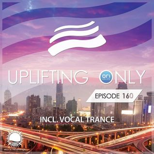 Ori Uplift - Uplifting Only EP. 160 [03.03.2016] (incl. Vocal Trance)