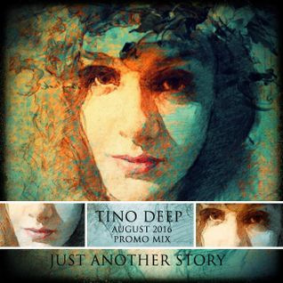 Tino Deep - Just Another Story (August 2016 Promo Mix)