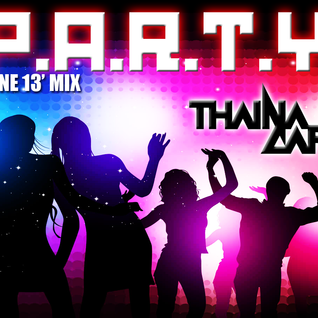 P.A.R.T.Y (Thaina Caffe June 13' mix)