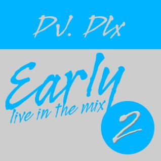 DJ. DLx Live - Early in the mix Vol. 2