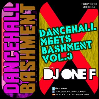 DJ OneF Presents: Dancehall meets Bashment Vol.3