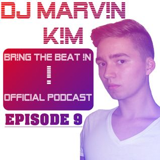 DJ MARV!N K!M - BR!NG THE BEAT !N Official Podcast [Episode 009]