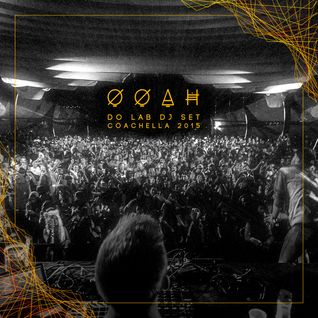 Ooah Live @ The Do Lab Stage Coachella 2015 DJ Set