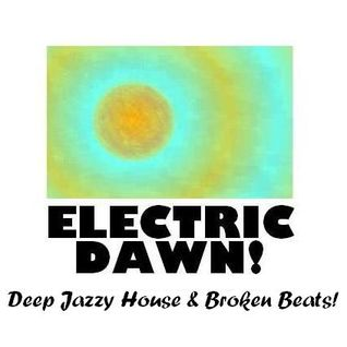ELECTRIC DAWN! Deep Jazzy House and Broken Beat Flavours!