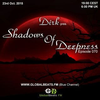 Dirk pres. Shadows Of Deepness 070 (23rd Oct. 2015) on GlobalBeats.FM (Blue Channel)