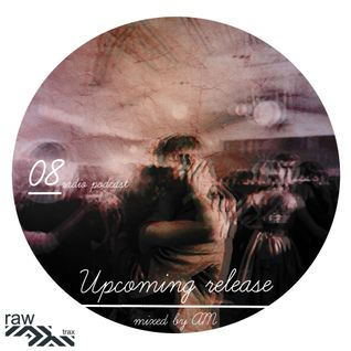 Raw Trax Records Radio Podcast #08 - Upcoming releases mixed by Am