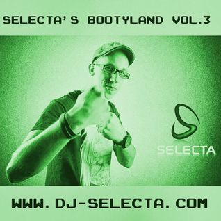 SELECTA - BOOTYLAND VOL.3 MEGAMIX (BONUS) mixed by DJ SELECTA
