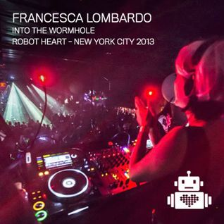 Francesca Lombardo - Into the Wormhole - Robot Heart NYC 2013