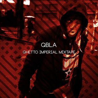 Ghetto Imperial Mixtape by QBLA