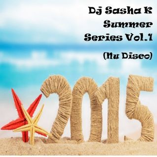 Dj Sasha K - Summer Series 2015 Vol.1 (Nu Disco)