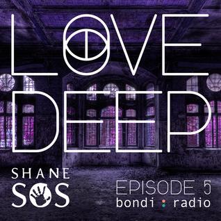 Love Deep Radio Show with Shane SOS #5