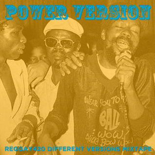 POWER VERSION - Reggay420 Different Versions Mixtape