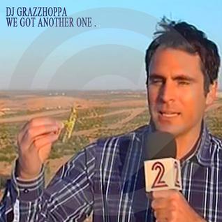 DJ Grazzhoppa - We Got Another One .....
