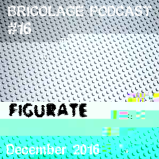 Bricolage Podcast #16 : Figurate