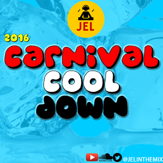 DJ JEL PRESENTS - 2016 CARNIVAL COOL DOWN