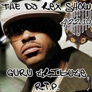 THE DJ REX SHOW April 22, 2010 GURU Tribute