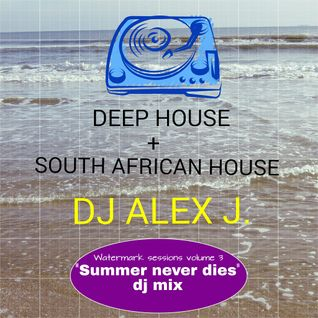 DJ Alex J - DEEP HOUSE + SOUTH AFRICAN HOUSE DJ SET (Summer Never Dies Mix) Watermark Sessions 3
