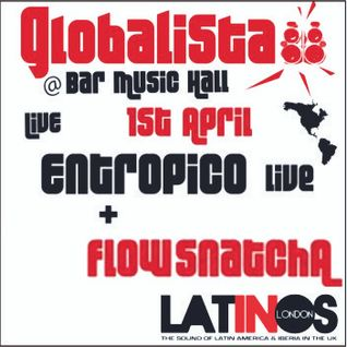 FLOW SNATCHA + ENTROPICO @ GLOBALISTA : 1st April