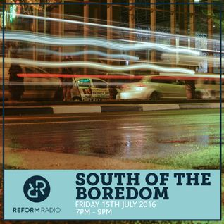 South of the Boredom 15th July 2016