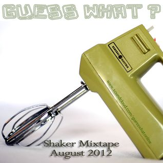 Guess What?  SHAKER MIXTAPE - August 2012 (*Side A)