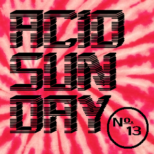 Acid Sunday 13 (26.05.2013)