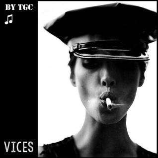 VICES (by TGC,....crazy!)