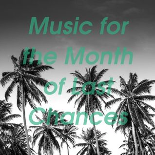 Music for the Month of Last Chances