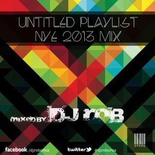 Untitled Playlist 020 NYE Edition: Mixed By DJ Rob