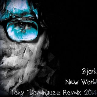 Bjork - New World (Tony Dominguez Remix 2014)