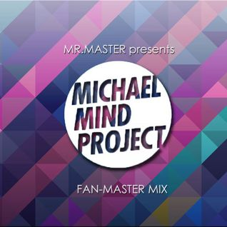 Mr. Master presents Michael Mind Project Fan-Master Mix