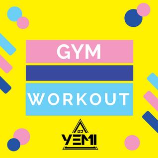 DJYEMI - Gym Workout Mix @DJ_YEMI