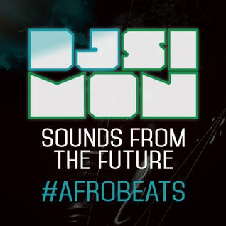 "DJ SIMON ""SOUNDS FROM THE FUTURE"" #AFROBEATS [2016]"